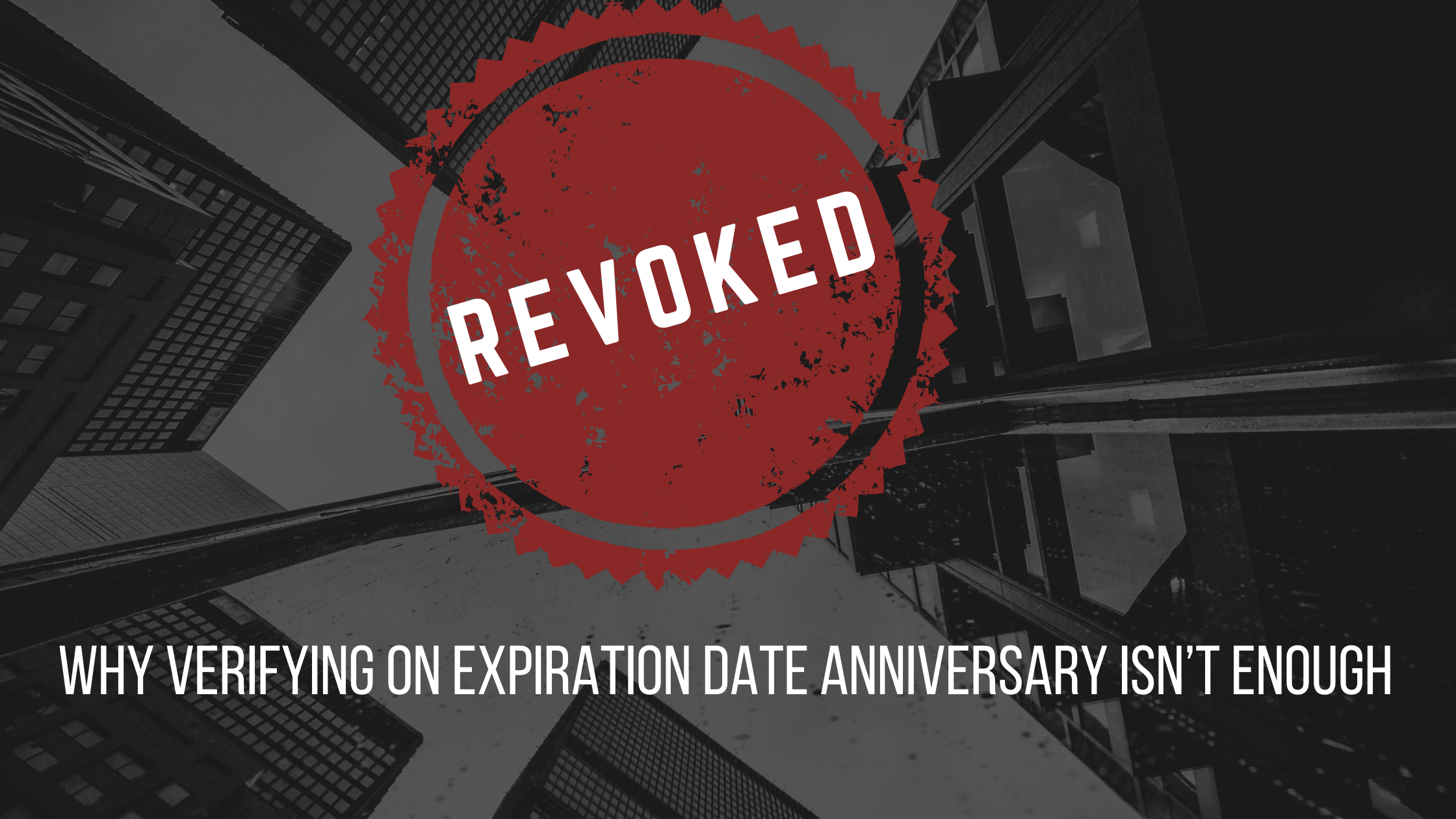 Why Verifying on Expiration Date Anniversary Isn't Enough